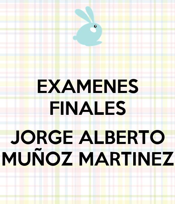 EXAMENES FINALES  JORGE ALBERTO MUÑOZ MARTINEZ