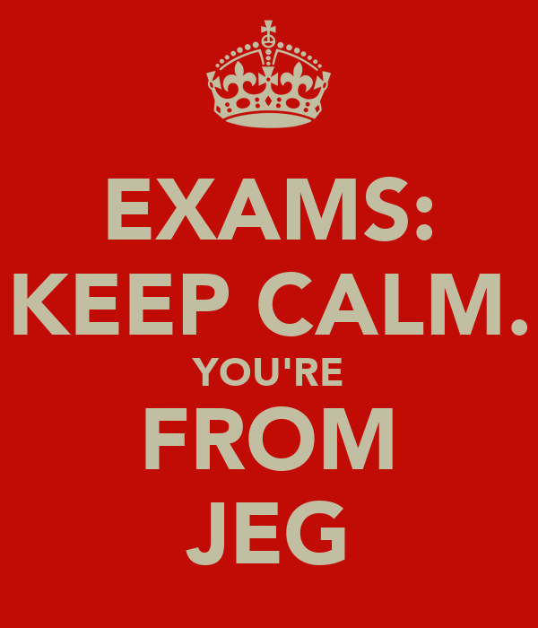 EXAMS: KEEP CALM. YOU'RE FROM JEG
