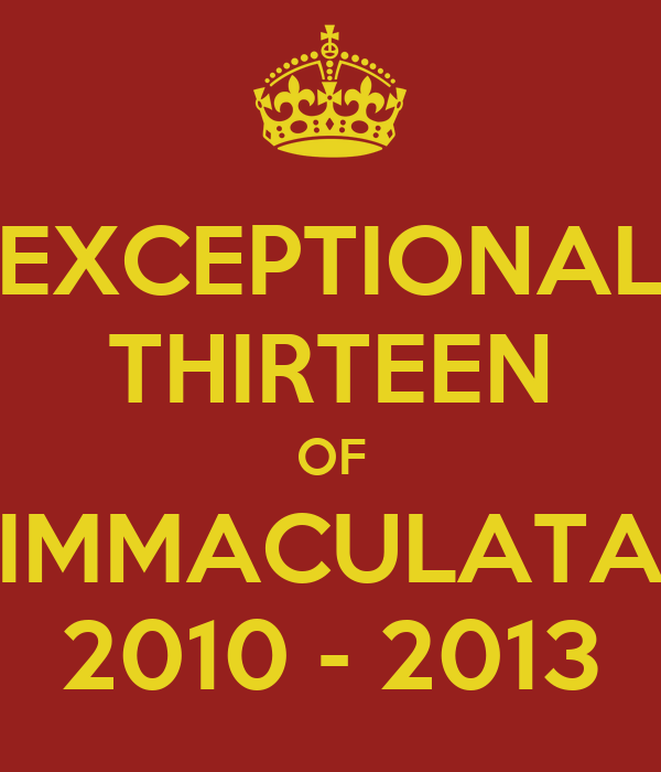 EXCEPTIONAL THIRTEEN OF IMMACULATA 2010 - 2013