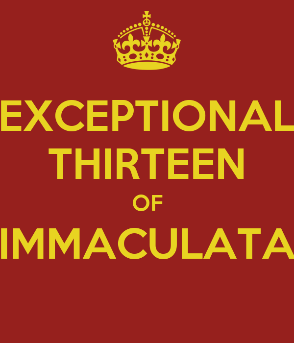 EXCEPTIONAL THIRTEEN OF IMMACULATA