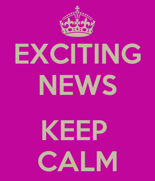 EXCITING NEWS  KEEP  CALM