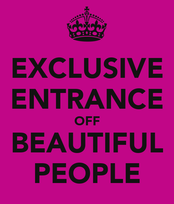 EXCLUSIVE ENTRANCE OFF BEAUTIFUL PEOPLE