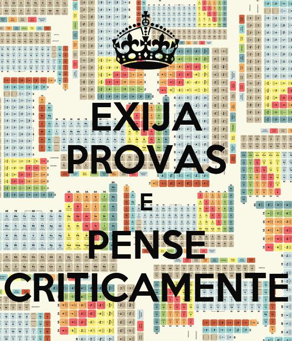 EXIJA PROVAS E PENSE CRITICAMENTE