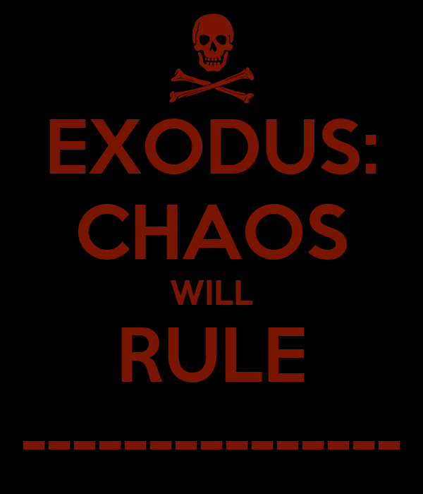 EXODUS: CHAOS WILL RULE ---------------