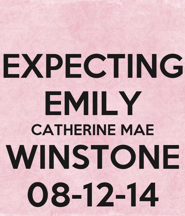 EXPECTING EMILY CATHERINE MAE WINSTONE 08-12-14