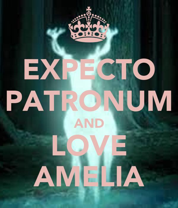 EXPECTO PATRONUM AND LOVE AMELIA