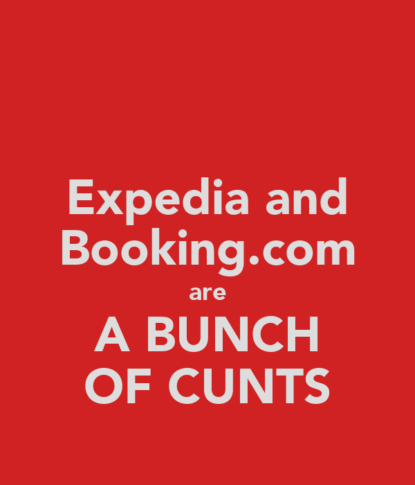 Expedia and Booking.com are A BUNCH OF CUNTS