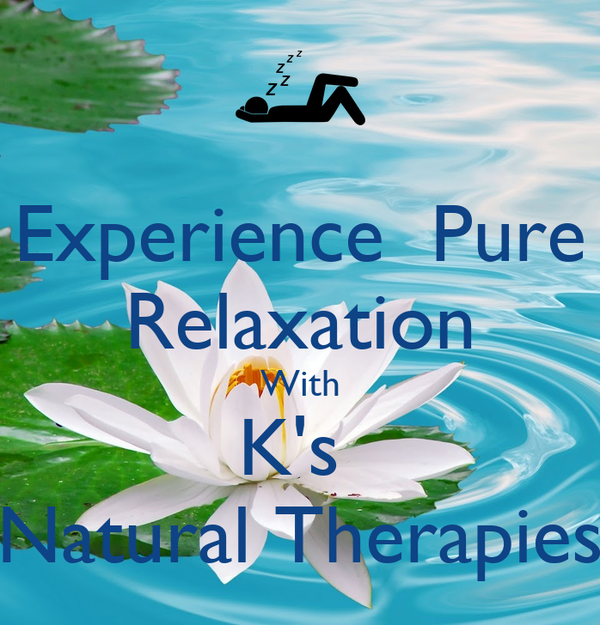 Experience  Pure Relaxation With K's  Natural Therapies