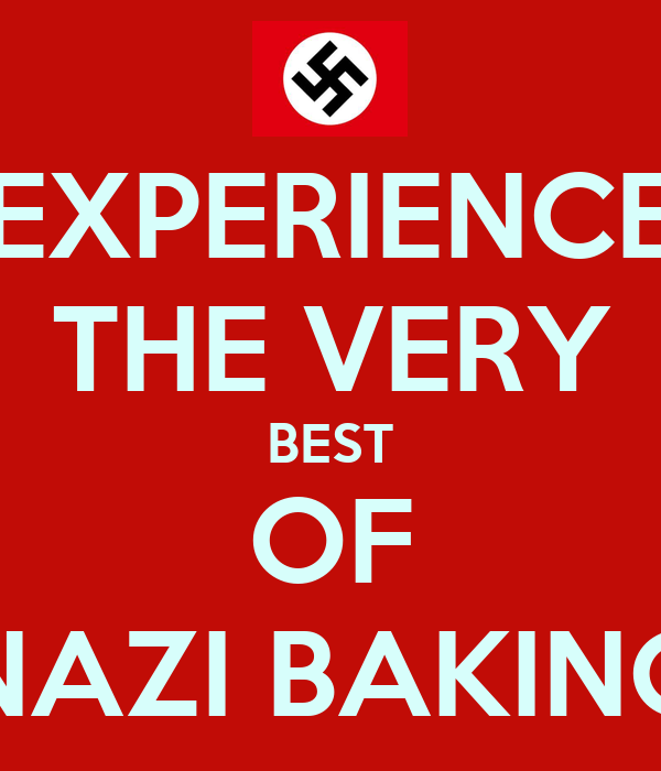 EXPERIENCE THE VERY BEST OF NAZI BAKING