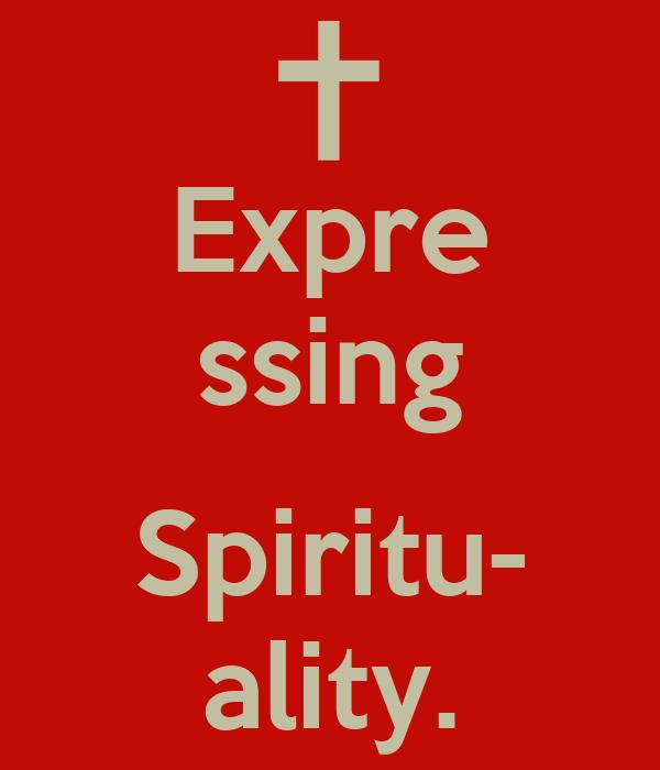 Expre ssing  Spiritu- ality.