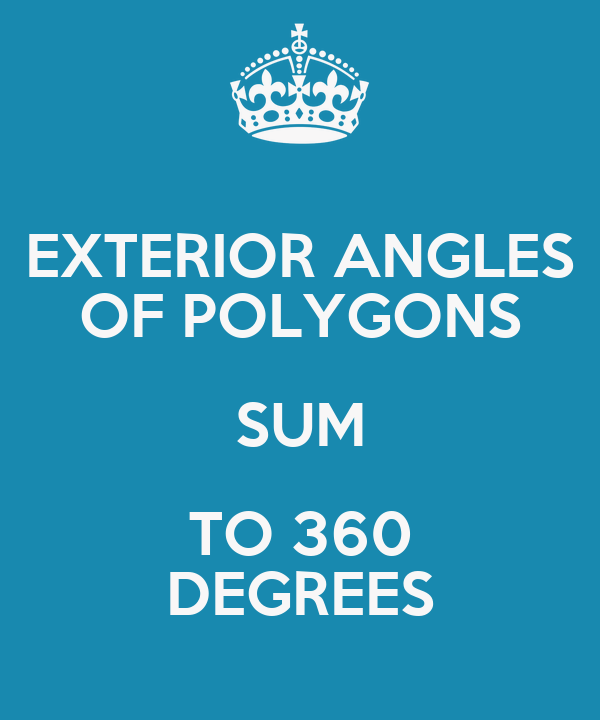 EXTERIOR ANGLES OF POLYGONS SUM TO 360 DEGREES