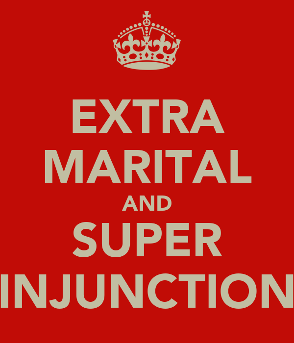 EXTRA MARITAL AND SUPER INJUNCTION
