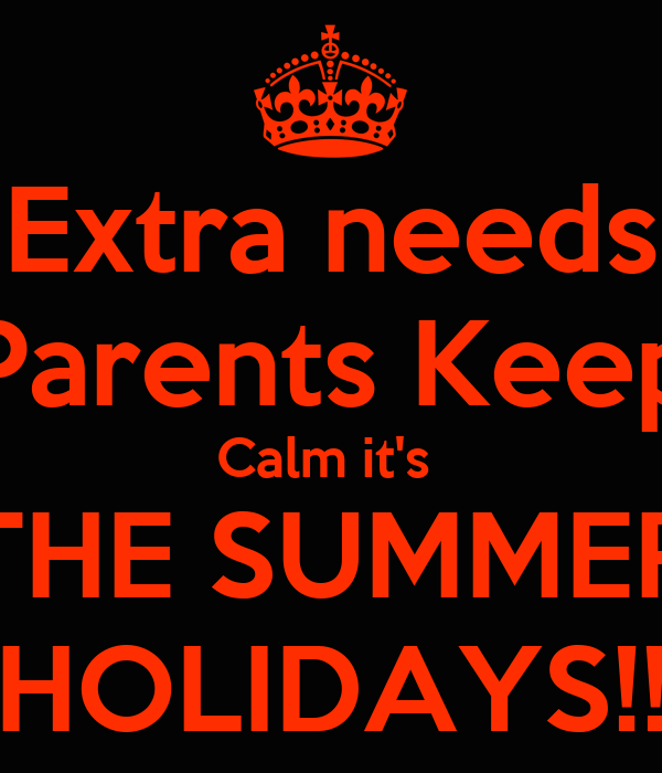 Extra needs Parents Keep Calm it's  THE SUMMER HOLIDAYS!!