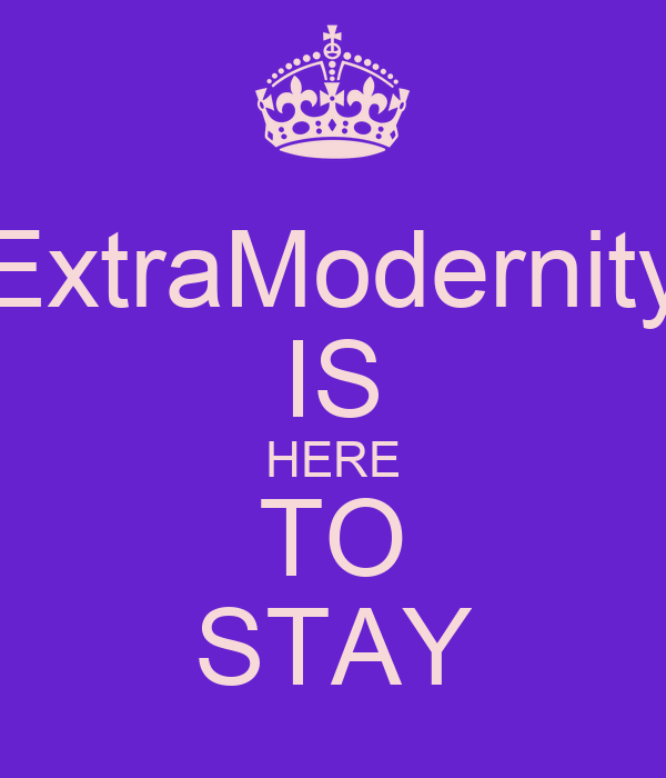 ExtraModernity IS HERE TO STAY