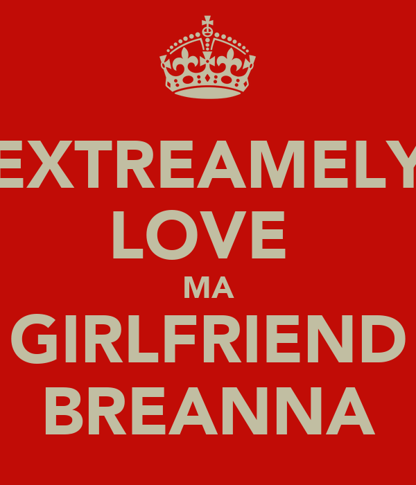 EXTREAMELY LOVE  MA GIRLFRIEND BREANNA