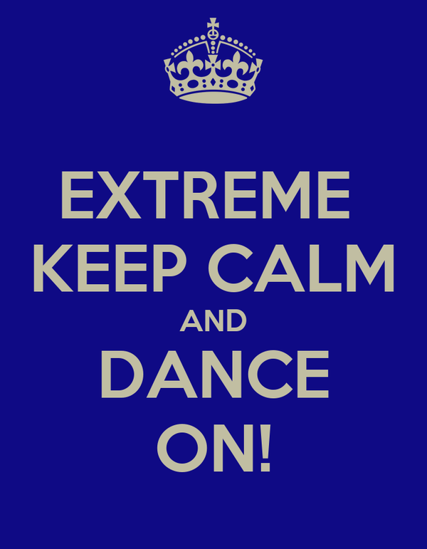 EXTREME  KEEP CALM AND DANCE ON!