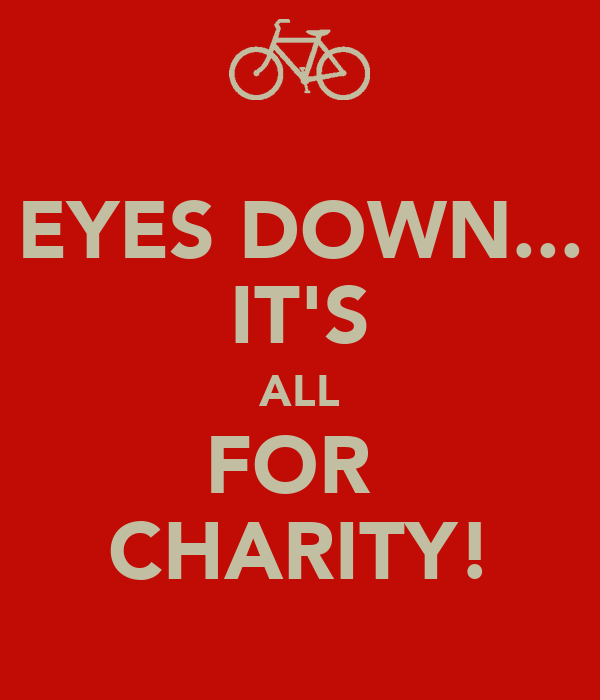 EYES DOWN... IT'S ALL FOR  CHARITY!