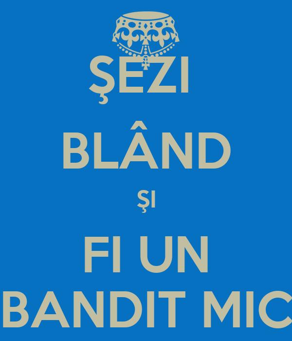 ŞEZI  BLÂND ŞI FI UN BANDIT MIC