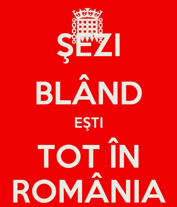ŞEZI BLÂND EŞTI TOT ÎN ROMÂNIA