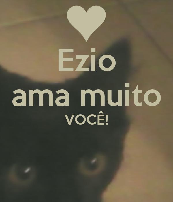 Ezio ama muito VOCÊ!