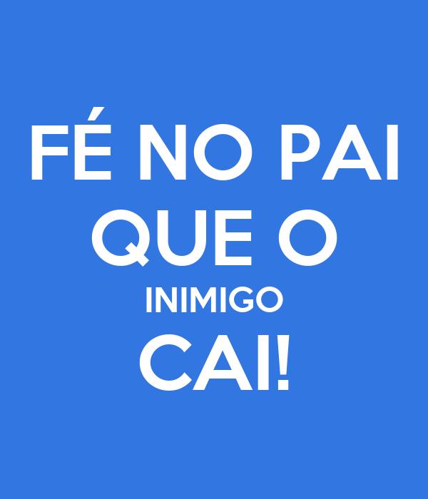 FÉ NO PAI QUE O INIMIGO CAI!