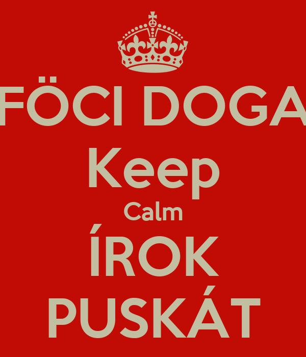 FÖCI DOGA Keep Calm ÍROK PUSKÁT