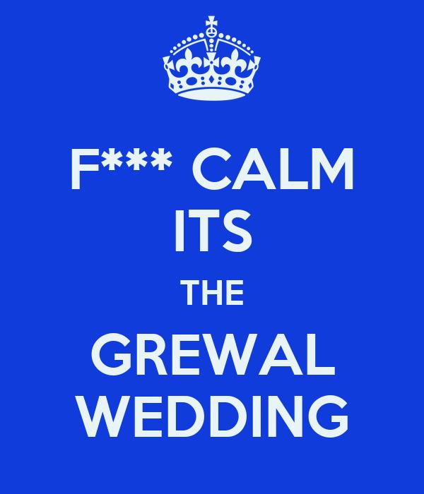 F*** CALM ITS THE GREWAL WEDDING