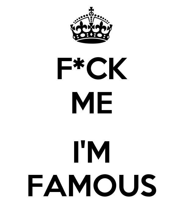 F*CK ME  I'M FAMOUS