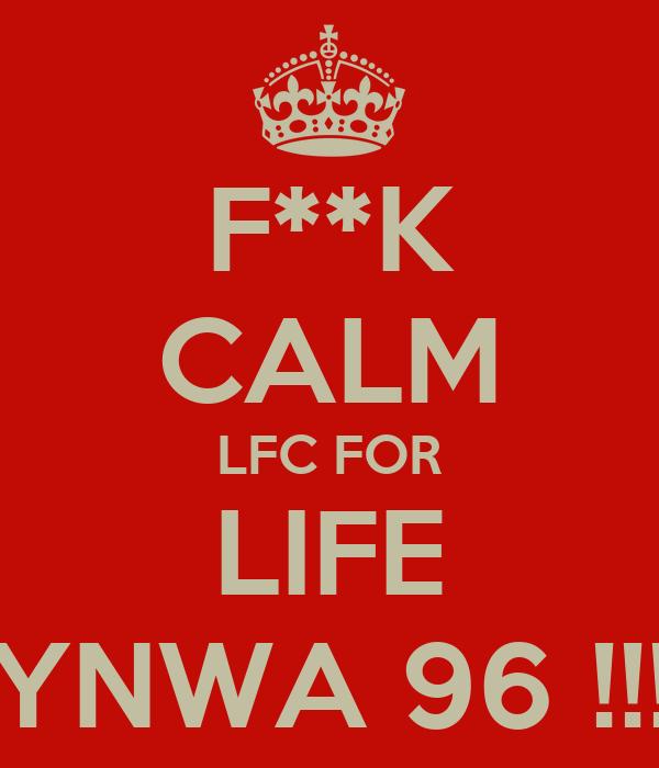 F**K CALM LFC FOR LIFE YNWA 96 !!!