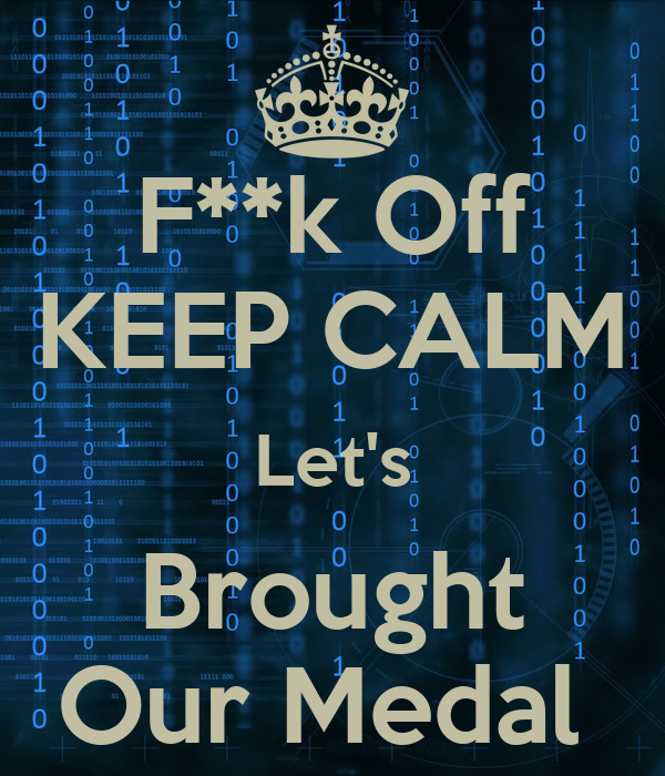 F**k Off KEEP CALM Let's Brought Our Medal