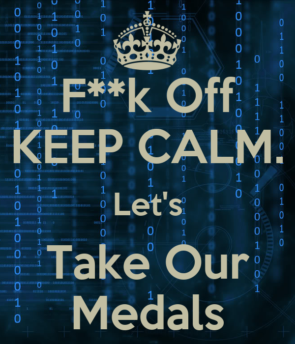 F**k Off KEEP CALM. Let's Take Our Medals