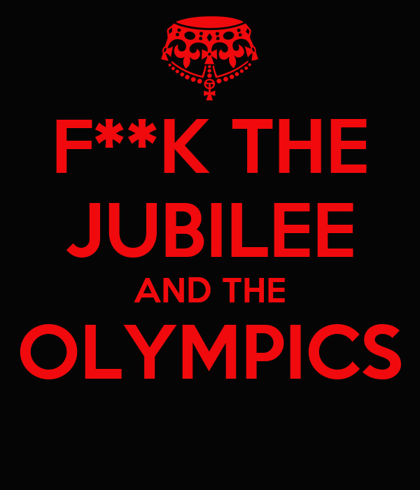 F**K THE JUBILEE AND THE OLYMPICS