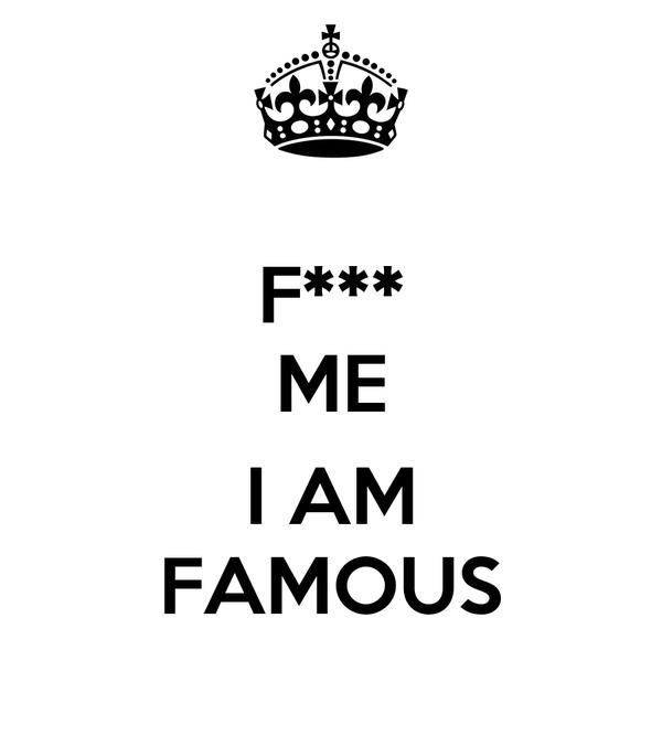F*** ME  I AM FAMOUS