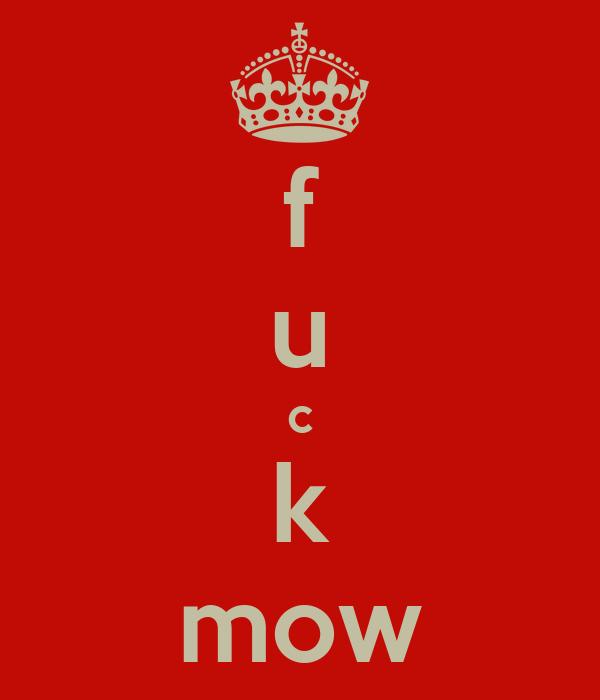 f u c k mow