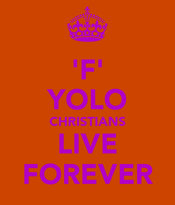 'F' YOLO CHRISTIANS LIVE FOREVER