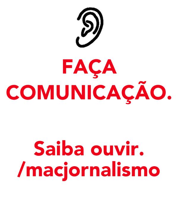 FAÇA COMUNICAÇÃO.  Saiba ouvir. /macjornalismo