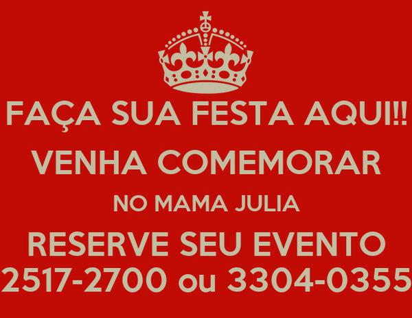 FAÇA SUA FESTA AQUI!! VENHA COMEMORAR NO MAMA JULIA RESERVE SEU EVENTO 2517-2700 ou 3304-0355