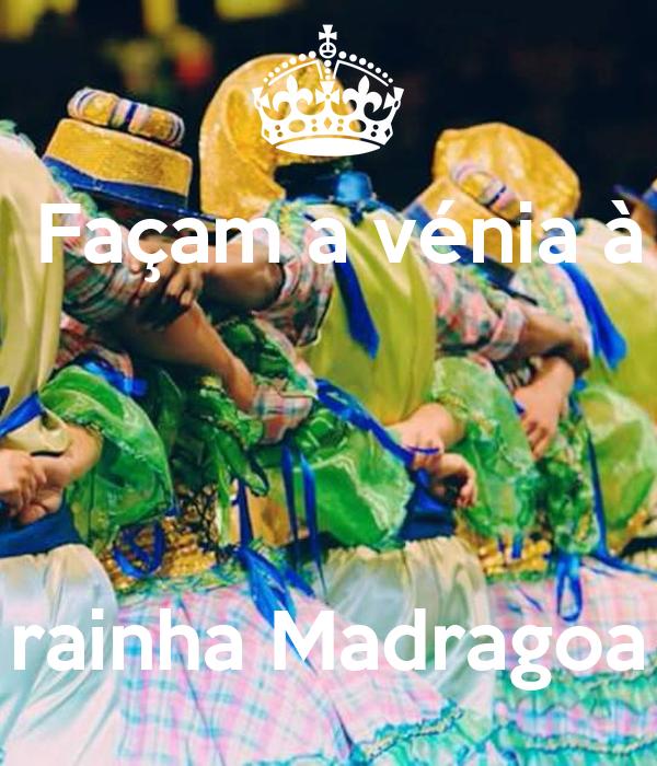 Façam a vénia à         rainha Madragoa