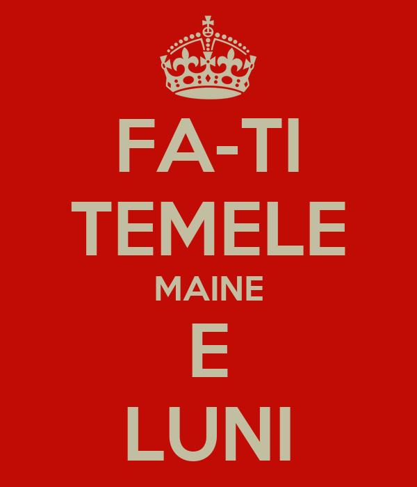FA-TI TEMELE MAINE E LUNI