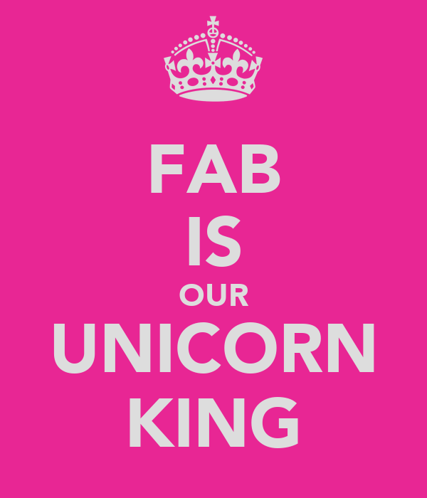 FAB IS OUR UNICORN KING