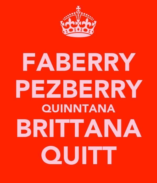 FABERRY PEZBERRY QUINNTANA BRITTANA QUITT