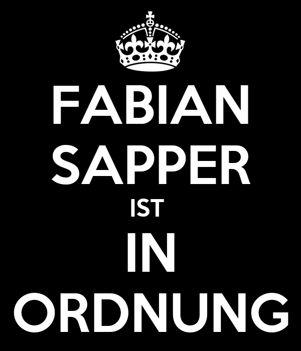 FABIAN SAPPER IST  IN ORDNUNG