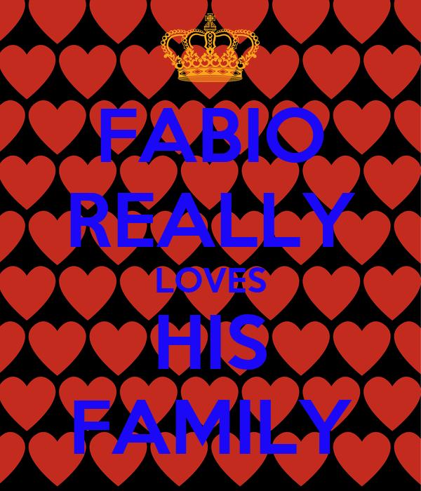 FABIO REALLY LOVES HIS FAMILY