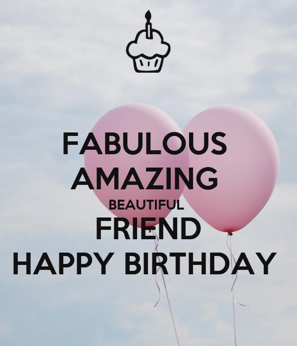 Happy Birthday Gorgeous Friend ~ Fabulous amazing beautiful friend happy birthday poster ry keep calm o matic