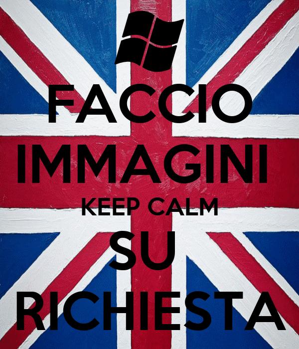 FACCIO IMMAGINI  KEEP CALM SU  RICHIESTA
