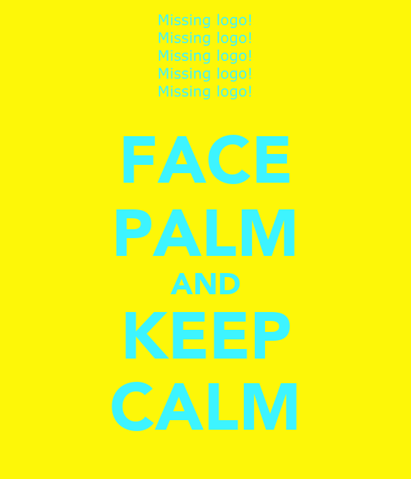 FACE PALM AND KEEP CALM