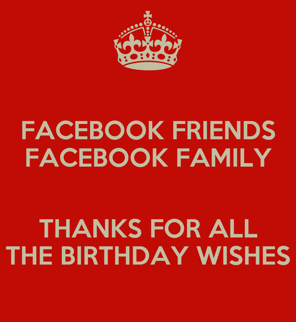 FACEBOOK FRIENDS FACEBOOK FAMILY  THANKS FOR ALL THE BIRTHDAY WISHES