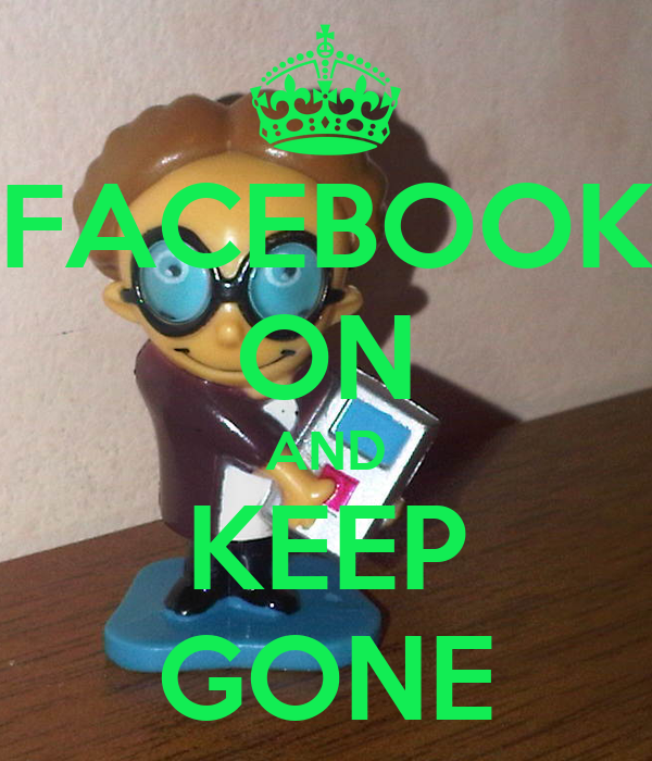 FACEBOOK ON AND KEEP GONE