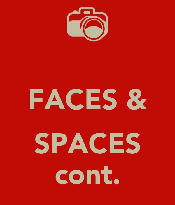 FACES &  SPACES cont.
