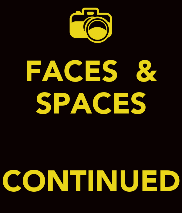 FACES  & SPACES   CONTINUED